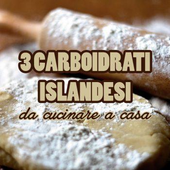 Tre carboidrati islandesi da preparare a casa